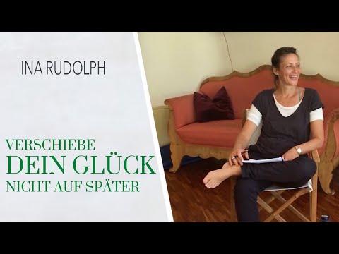Wie Du sofort glücklich sein kannst - Verschiebe Dein Glück nicht auf später - mit Ina Rudolph