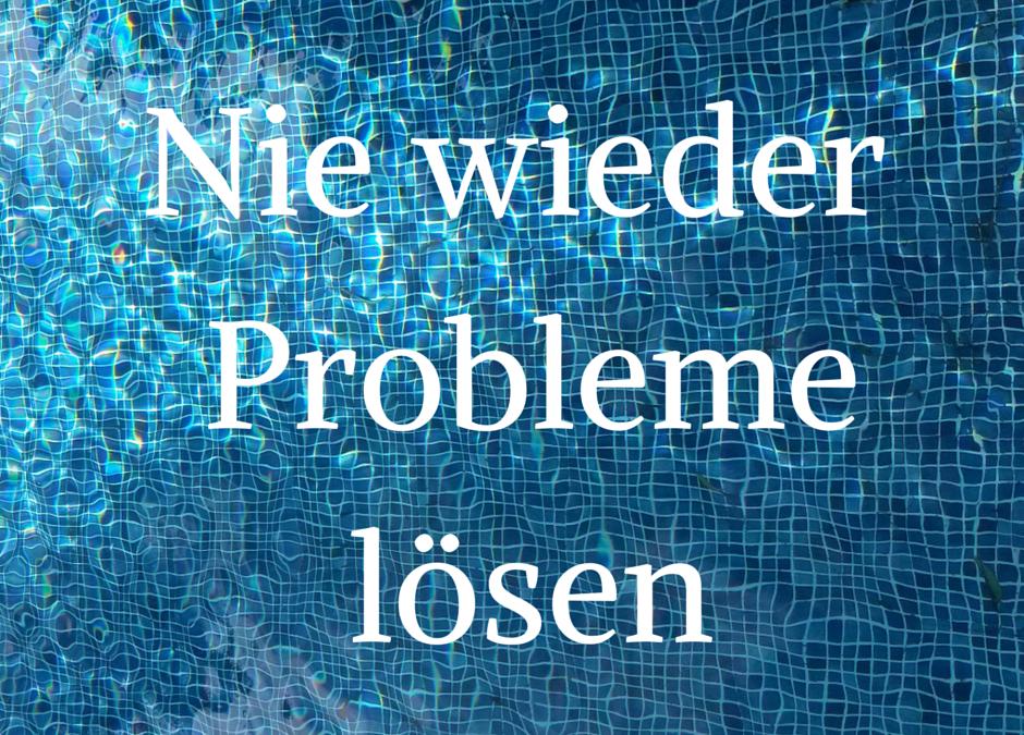 Nie wieder Probleme lösen