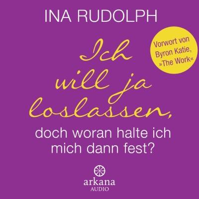 Ich will ja loslassen, doch woran halte ich mich dann fest von Ina Rudolph