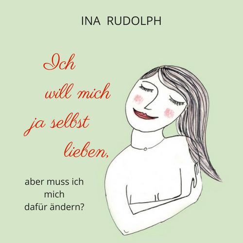 Ich will mich ja selbst lieben - Hörbuch von Ina Rudolph