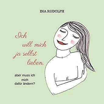Hörbuch: Ich will mich ja selbst lieben, Autorin Ina Rudolph