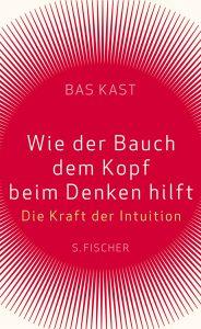 Intuition vertrauen - Bas Kast